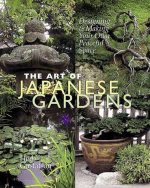 The Art of Japanese Gardens: Designing and Making Our Own Peaceful Space