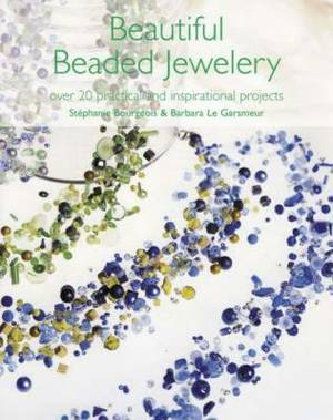 Beautiful Beaded Jewellery: Over 20 Practical and Inspirational Projects