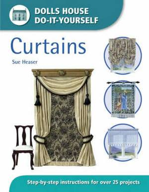 Curtains: Step-by-step Instructions for Over 25 Projects