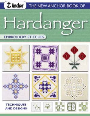 The New Anchor Book of Hardanger Embroidery Stitches: Techniques and Designs