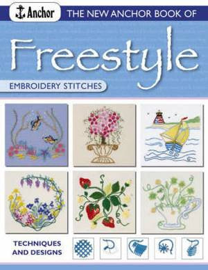 The New Anchor Book of Freestyle Embroidery Stitches: Techniques and Designs
