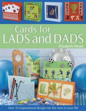 Cards for Lads and Dads: Over 70 Inspirational Designs for the Men in Your Life