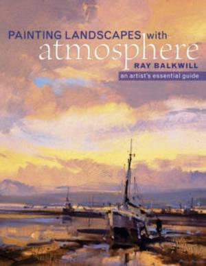 Painting Landscapes with Atmosphere: An Artist's Essential Guide