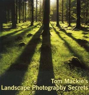 Tom Mackie's Landscape Photography Secrets