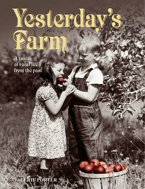 Yesterday's Farm: A Taste of Rural Life from the Past