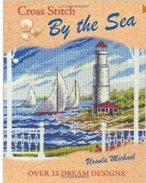 Cross Stitch by the Sea: Over 35 Dream Designs