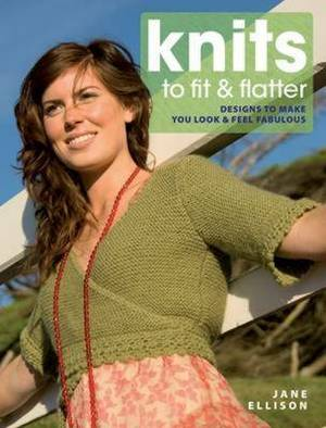 Knits to Fit and Flatter: Designs to Make You Look and Feel Fabulous