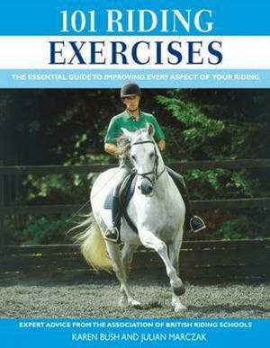 101 Riding Exercises: The Essential Guide to Improving Every Aspect of Your Riding