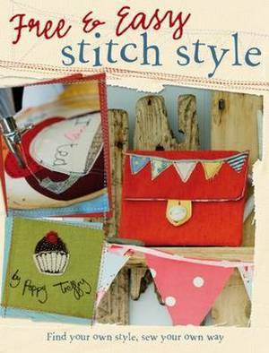 Free and Easy Stitch Style: Find Your Own Style, Sew Your Own Way