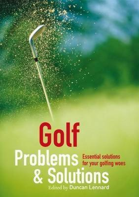 Golf Problems and Solutions: Find the Answers to All Your Golfing Woes
