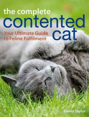 The Complete Contented Cat: Your Ultimate Guide to Feline Fulfilment