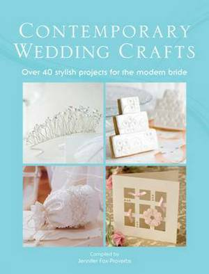 The Contemporary Wedding Crafts: Over 40 Stylish Projects for the Modern Bride