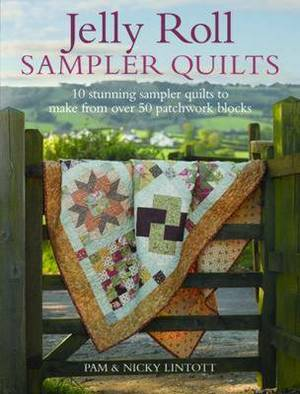 Jelly Roll Sampler Quilts: 10 Stunning Sampler Quilts to Make from 50 Patchwork Blocks