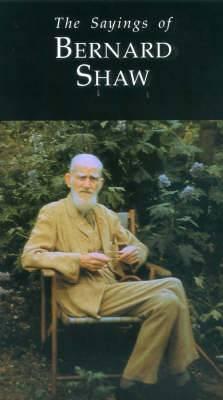 The Sayings of George Bernard Shaw