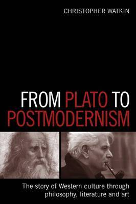 From Plato to Postmodernism: The Story of Western Culture Through Philosophy, Literature and Art