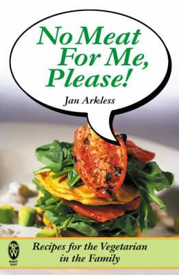 No Meat for Me Please!: Recipes for the Vegetarian in the Family