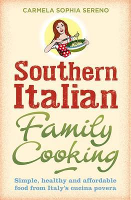 Southern Italian Family Cooking: Simple, Healthy and Affordable Food from Italy's Cucina Povera