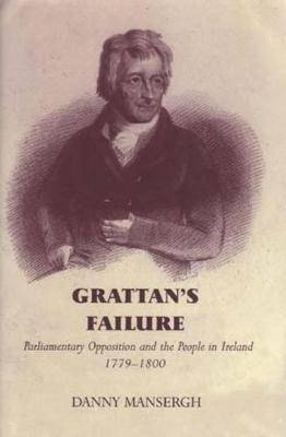 Grattan's Failure: Parliamentary Opposition and the People in Ireland, 1779-1800