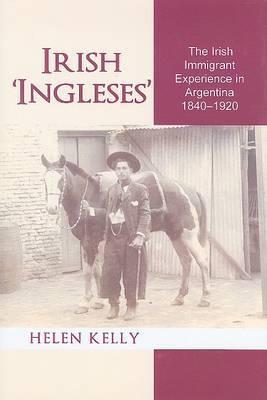 Irish 'Ingleses': The Irish Immigrant Experience in Argentina, 1840-1920