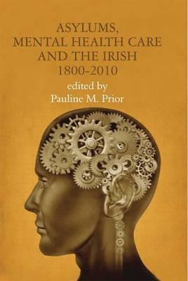 Asylums, Mental Health Care and the Irish, 1800-2010