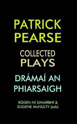 Patrick Pearse: Collected Plays /Dramai an Phiarsaigh