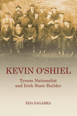 Kevin O'Shiel: Tyrone Nationalist and Irish State -Builder