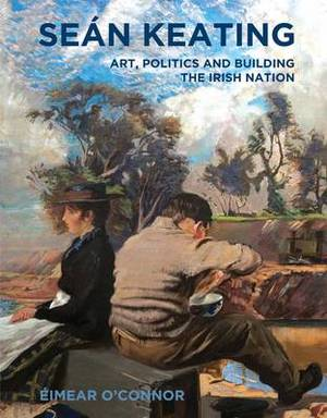 Sean Keating: Art, Politics and Building the Irish Nation