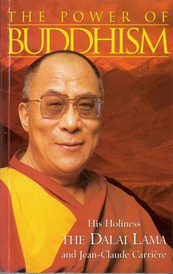 The Power of Buddhism: His Holiness, the Dalai Lama with Jean-Claude Carriere