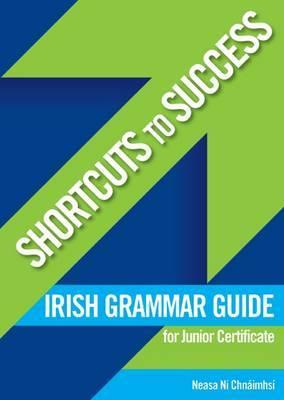 Shortcuts to Success: Irish Grammar Guide: for Junior Certificate