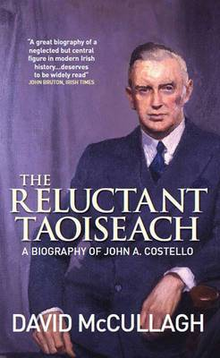The Reluctant Taoiseach: A Biography of John A. Costello