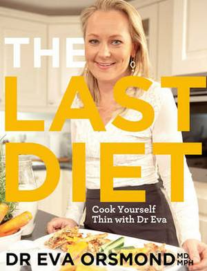 The Last Diet: Cook Yourself Thin With Dr Eva