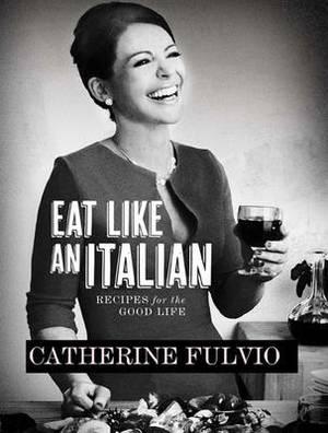 Eat Like an Italian: Recipes for the Good Life