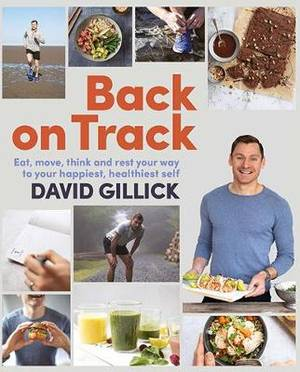 Back on Track: Eat, Move, Think and Rest Your Way to Your Happiest, Healthiest Self