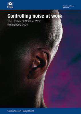 Controlling Noise at Work: The Control of Noise at Work Regulations  - Guidance on Regulations: 2005