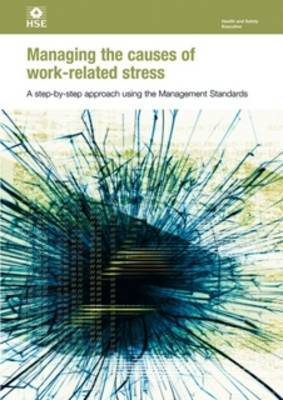 Managing the Causes of Work-related Stress: A Step-by-step Approach Using the Management Standards