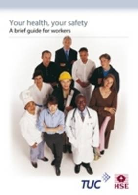 Your health, your safety: a brief guide for workers (pack of 10)