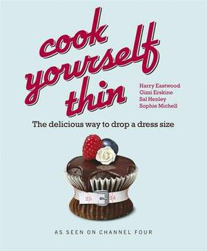 Cook Yourself Thin : The Delicious Way to Drop a Dress Size