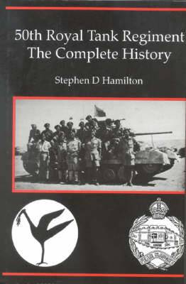 The 50th Royal Tank Regiment: The Complete History