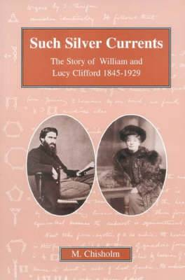 Such Silver Currents: The Story of William and Lucy Clifford, 1845-1929