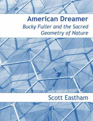 American Dreamer: Bucky Fuller and the Sacred Geometry of Nature
