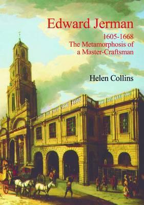 Edward Jerman: 1605-1668 The Metamorphosis of a Master-Craftsman
