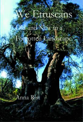 We Etruscans: Old and New in a Forgotten Landscape