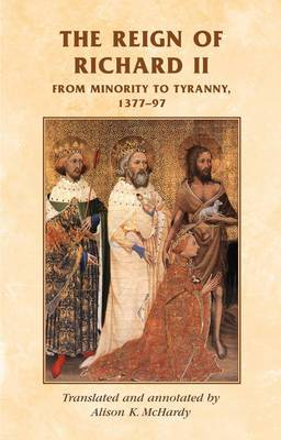 The Reign of Richard II: From Minority to Tyranny 1377-97
