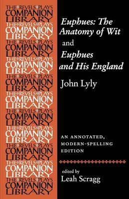 Euphues: The Anatomy of Wit and Euphues and His England by John Lyly: An Annotated, Modern-spelling Edition