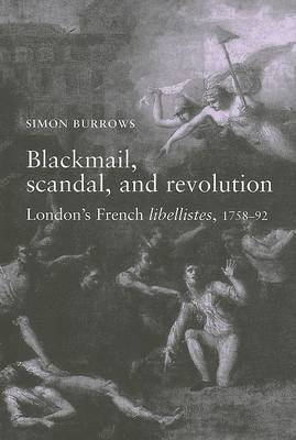 Blackmail, Scandal and Revolution: London's French Libellistes, 1758-1792
