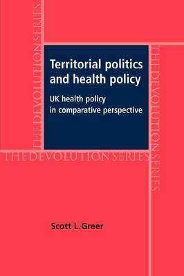 Territorial Politics and Health Policy: UK Health Policy in Comparative Perspective