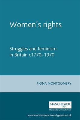 Women's Rights: Struggles and Feminism in Britain c1770-1970
