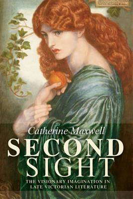 Second Sight: The Visionary Imagination in Late Victorian Literature
