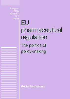 EU Pharmaceutical Regulation: The Politics of Policy-Making