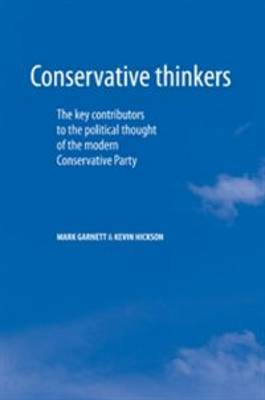Conservative Thinkers: The Key Contributors to the Political Thought of the Modern Conservative Party